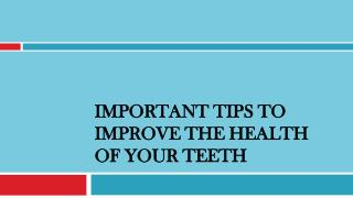 Important Tips to Improve the Health of your Teeth