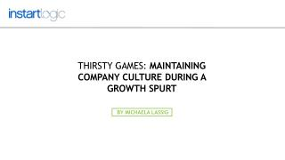 Thirsty Games: Maintaining Company Culture During Growth Spurt
