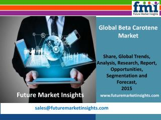 FMI: Beta Carotene Market Volume Analysis, Segments, Value Share and Key Trends 2015-2025