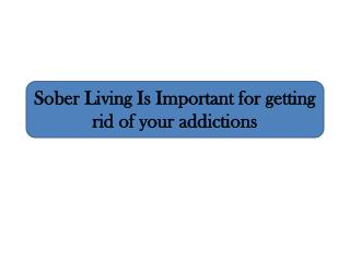 Sober Living Is Important for getting rid of your addictions