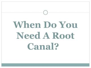 When Do You Need A Root Canal?
