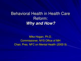 Behavioral Health in Health Care Reform: Why and How?