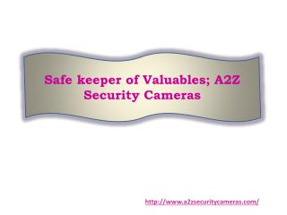 Safe keeper of Valuables; A2Z Security Cameras