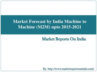Market Forecast and Industry analysis on Indian Machine to Machine (M2M) upto 2015-2021