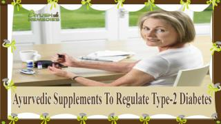 Ayurvedic Supplements To Regulate Type-2 Diabetes Without Any Side Effects