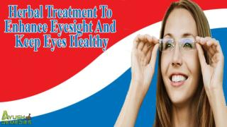 Herbal Treatment To Enhance Eyesight And Keep Eyes Healthy