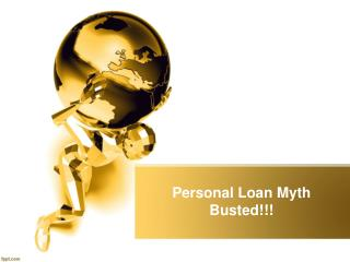 Must Read- Personal Loans Myths Busted here.....