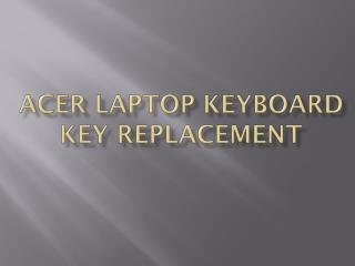 ACER LAPTOP KEYBOARD KEY REPLACEMENT