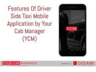Features of Driver Side Taxi Mobile Application by Your Cab Manager (YCM)