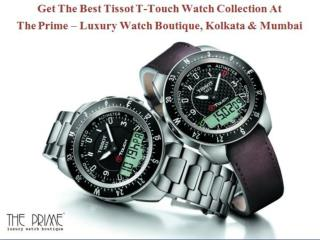 Get The Best Tissot T-Touch Watch Collection In The Prime Kolkata & Mumbai