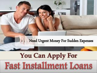 Fast Installment Loans- Perfect Solution In Fiscal Emergencies With Easy Repayment Option
