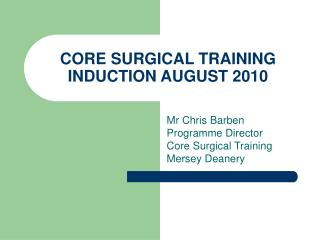 CORE SURGICAL TRAINING INDUCTION AUGUST 2010