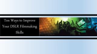 Ten Ways to Improve Your DSLR Filmmaking Skills