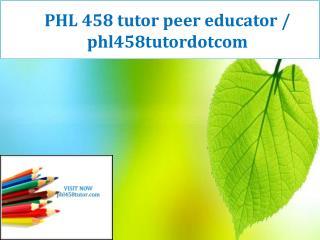 PHL 458 tutor peer educator / phl458tutordotcom