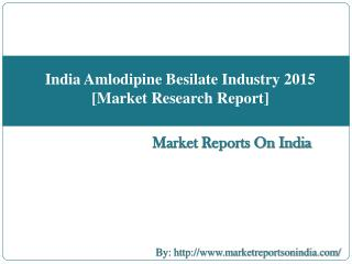 India Amlodipine Besilate Industry 2015 [Market Research Report]