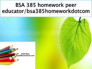 BSA 385 homework peer educator/bsa385homeworkdotcom