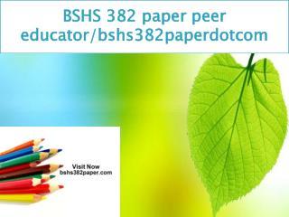 BSHS 382 paper peer educator/bshs382paperdotcom