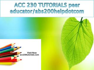 ACC 230 TUTORIALS peer educator/acc230tutorialdotcom