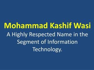 Mohammad Kashif Wasi - Technology Expert