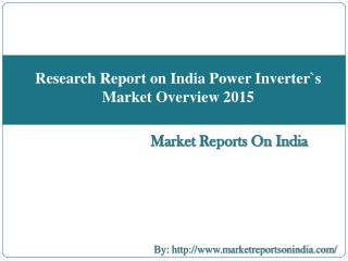 Research Report on India Power Inverter`s Market Overview 2015