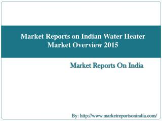 Market Reports on Indian Water Heater Market Overview 2015