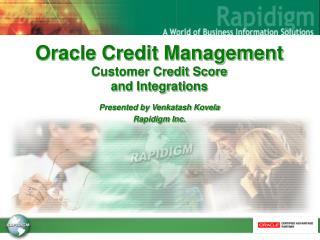 Oracle Credit Management Customer Credit Score  and Integrations Presented by Venkatash Kovela Rapidigm Inc.