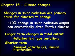 Changes in solar radiation are primary cause for climates to change 10 change in solar radiation output can dramatically
