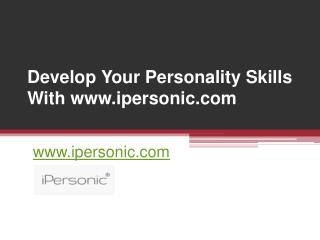 Develop Your Personality Skills With www.ipersonic.com - Online Personality Test Free