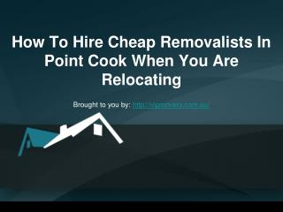 How To Hire Cheap Removalists In Point Cook When You Are Relocating