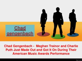 Chad Gengenbach - Meghan Trainor and Charlie Puth Just Made Out and Got It On During Their American Music Awards Perfor