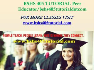 BSHS 405 TUTORIAL Peer Educator/bshs405tutorialdotcom