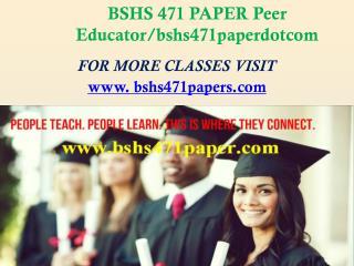 BSHS 471 PAPER Peer Educator/bshs471paperdotcom