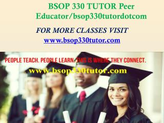 BSOP 330 TUTOR Peer Educator/bsop330tutordotcom