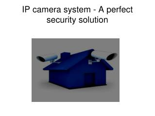 IP camera system - A perfect security solution