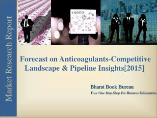Forecast on Anticoagulants-Competitive Landscape & Pipeline Insights[2015]