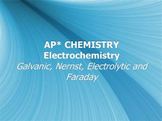 AP* CHEMISTRY Electrochemistry Galvanic, Nernst, Electrolytic and Faraday