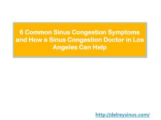 6 Common Sinus Congestion Symptoms and How a Sinus Congestion Doctor in Los Angeles Can Help