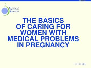 THE BASICS  OF CARING FOR WOMEN WITH  MEDICAL PROBLEMS IN PREGNANCY