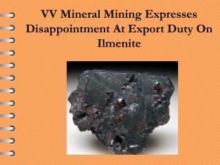 VV Mineral Mining Expresses Disappointment At Export Duty On Ilmenite