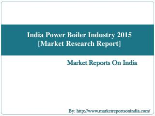 India Power Boiler Industry 2015 [Market Research Report]