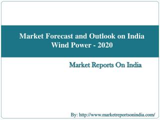 Market Forecast and Outlook on India Wind Power - 2020