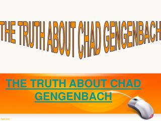 LATEST NEWS THE TRUTH ABOUT CHAD GENGENBACH