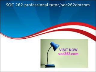 SOC 262 professional tutor/soc262dotcom