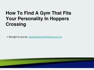 How To Find A Gym That Fits Your Personality In Hoppers Crossing