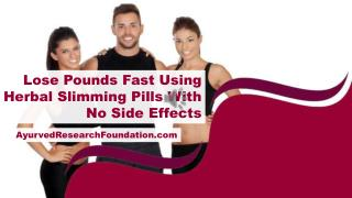 Lose Pounds Fast Using Herbal Slimming Pills With No Side Effects