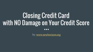 Closing Credit Card  with NO Damage on Your Credit Score
