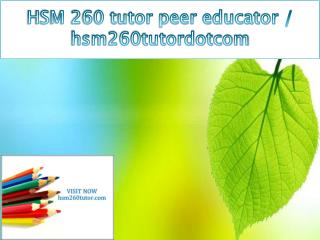 HSM 260 tutor peer educator / hsm260tutordotcom