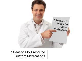 7 reasons to prescribe custom medications