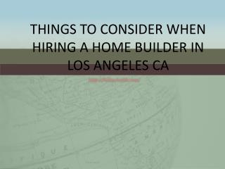 Things To Consider When Hiring A Home Builder In Los Angeles CA