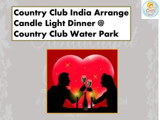 Country Club India Arrange Candle Light Dinner @ Country Club Water Park